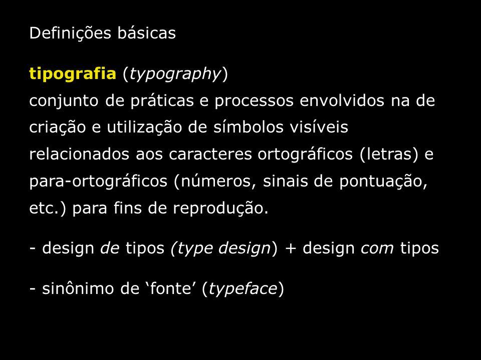 Definições básicas tipografia (typography) conjunto de práticas e processos envolvidos na de criação e utilização de símbolos visíveis relacionados ao