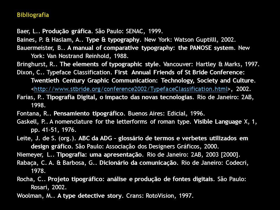 Bibliografia Baer, L.. Produção gráfica. São Paulo: SENAC, 1999. Baines, P. & Haslam, A.. Type & typography. New York: Watson Guptilll, 2002. Bauermei