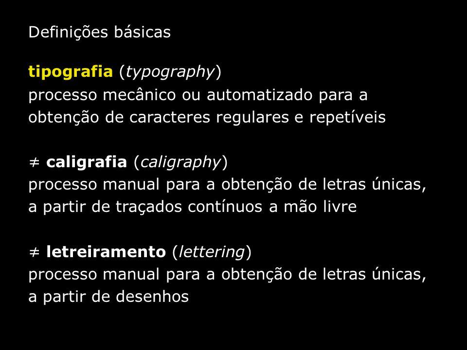 Definições básicas tipografia (typography) processo mecânico ou automatizado para a obtenção de caracteres regulares e repetíveis ≠ caligrafia (caligr