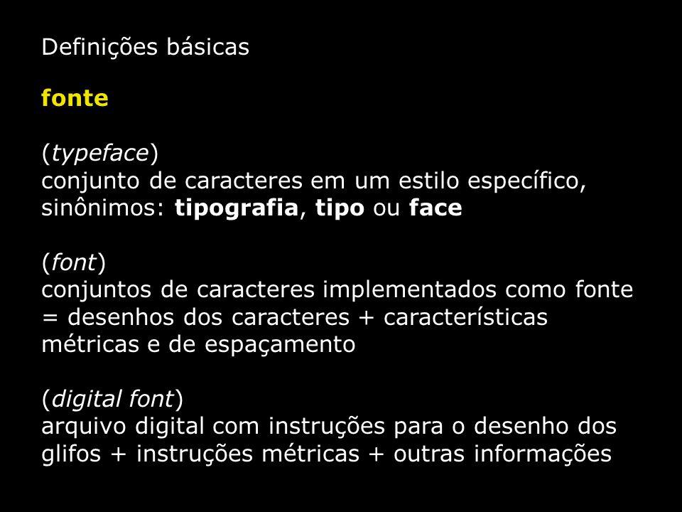 Definições básicas fonte (typeface) conjunto de caracteres em um estilo específico, sinônimos: tipografia, tipo ou face (font) conjuntos de caracteres
