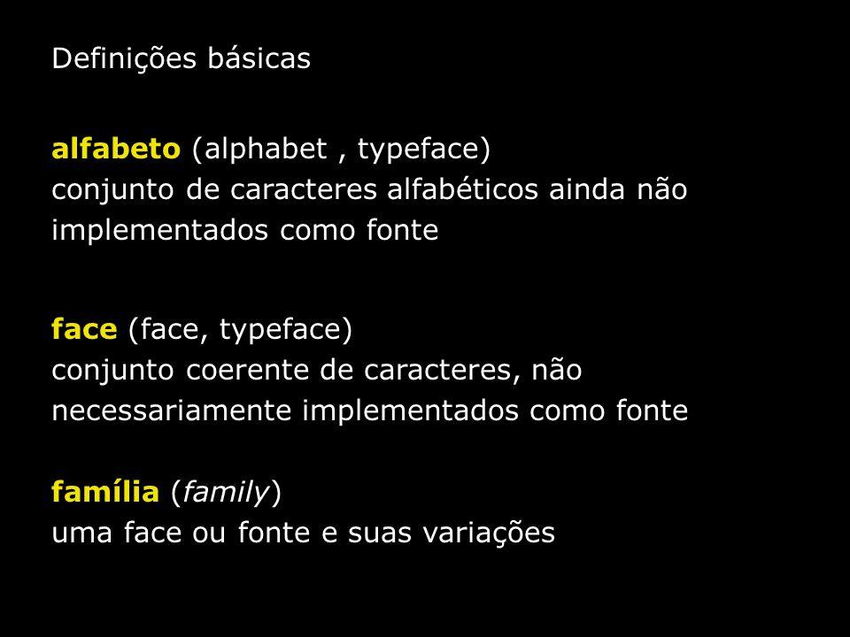 Definições básicas alfabeto (alphabet, typeface) conjunto de caracteres alfabéticos ainda não implementados como fonte face (face, typeface) conjunto