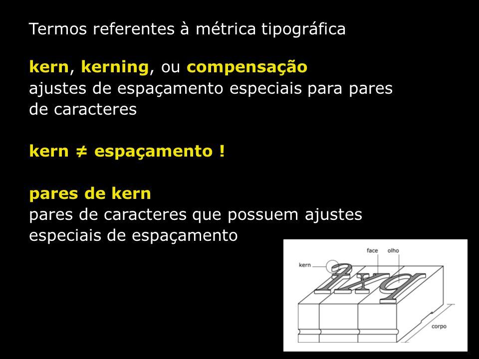 Termos referentes à métrica tipográfica kern, kerning, ou compensação ajustes de espaçamento especiais para pares de caracteres kern ≠ espaçamento ! p