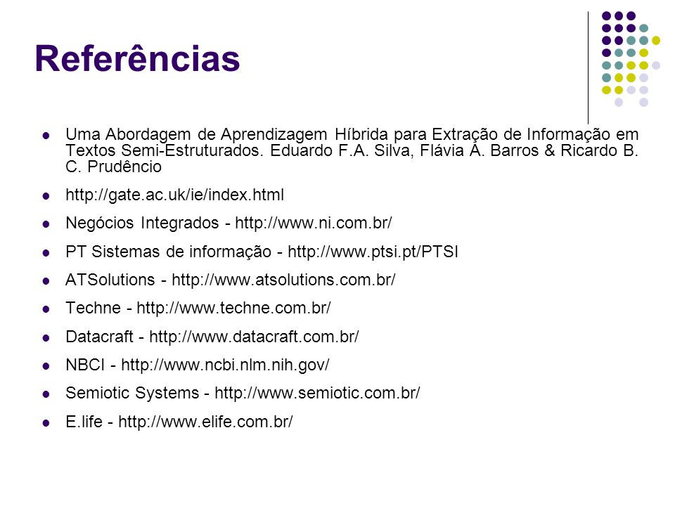 Referências Uma Abordagem de Aprendizagem Híbrida para Extração de Informação em Textos Semi-Estruturados. Eduardo F.A. Silva, Flávia A. Barros & Rica