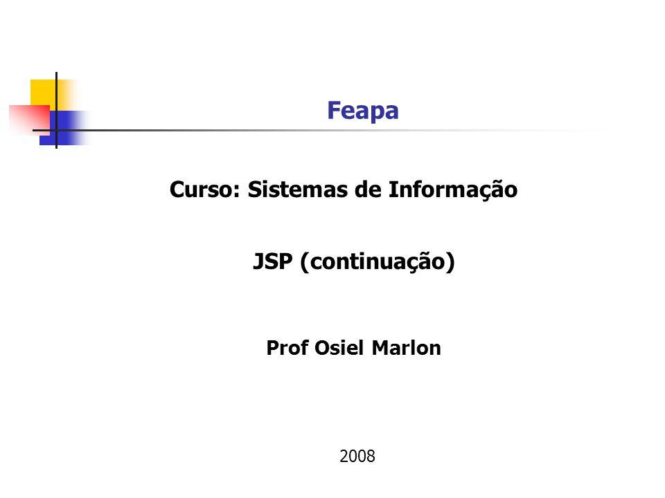 Feapa Prof Osiel Marlon JSP (continuação) 2008 Curso: Sistemas de Informação
