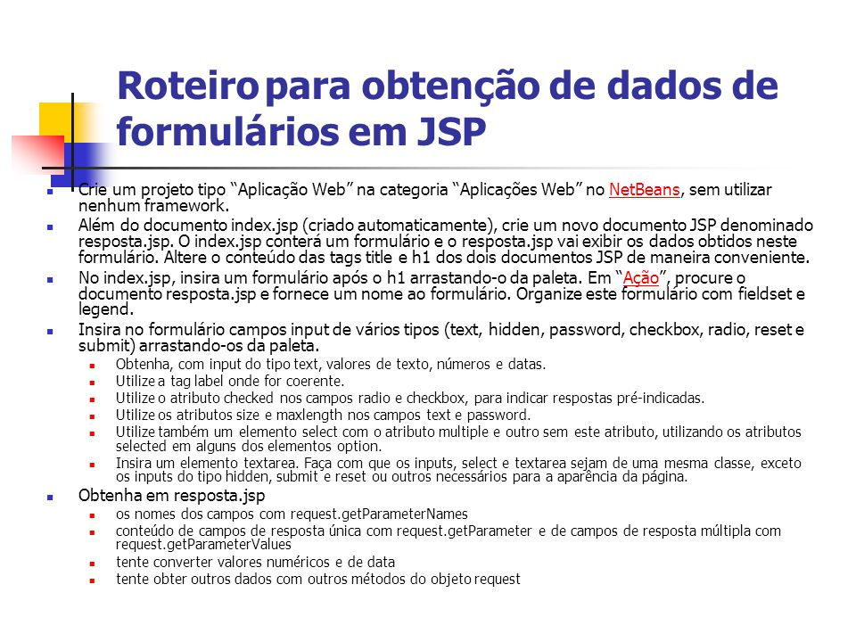 """Roteiro para obtenção de dados de formulários em JSP Crie um projeto tipo """"Aplicação Web"""" na categoria """"Aplicações Web"""" no NetBeans, sem utilizar nenh"""