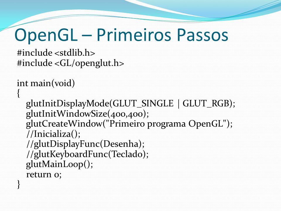 void Desenha(void) { glClearColor(1,1,1,0); glClear(GL_COLOR_BUFFER_BIT); glColor3f(1,0,0); glBegin(GL_TRIANGLES); glVertex3f(-0.5, -0.5, 0); glVertex3f(0.0, 0.5, 0); glVertex3f(0.5, -0.5, 0); glEnd(); glFlush(); } void Teclado(unsigned char key, int x, int y) { if (key == 27) exit(0); }