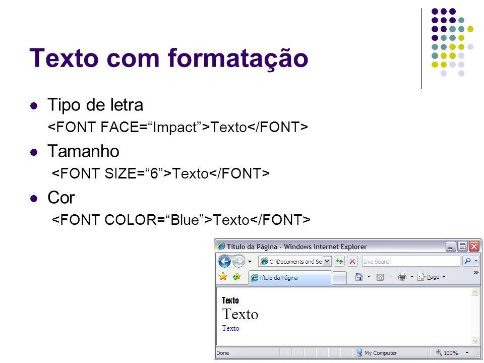 Texto com formatação Tipo de letra Texto Tamanho Texto Cor Texto