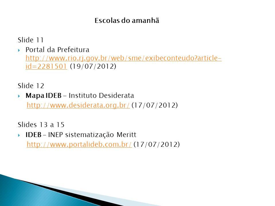 Escolas do amanhã Slide 11  Portal da Prefeitura http://www.rio.rj.gov.br/web/sme/exibeconteudo?article- id=2281501 (19/07/2012) http://www.rio.rj.go