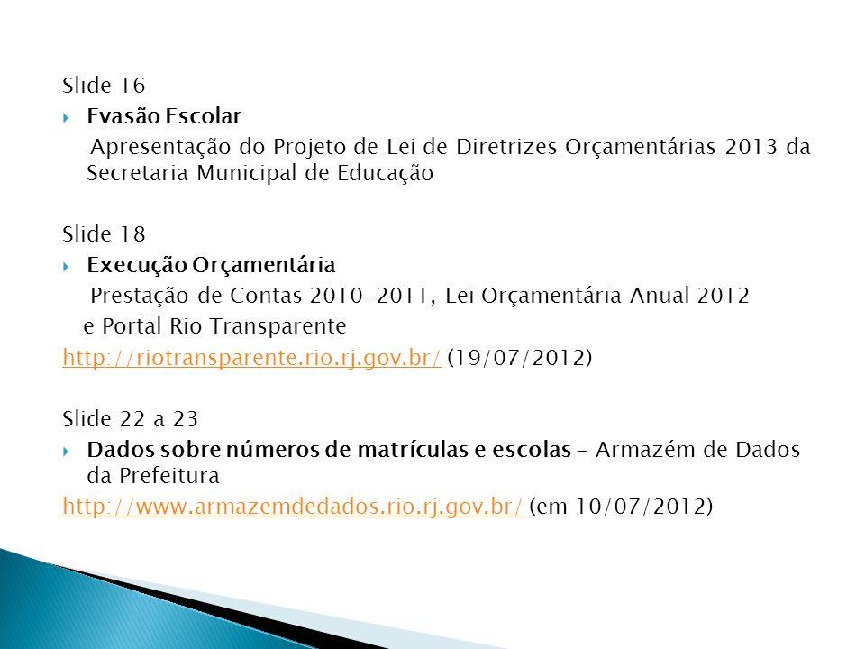 Slide 16  Evasão Escolar Apresentação do Projeto de Lei de Diretrizes Orçamentárias 2013 da Secretaria Municipal de Educação Slide 18  Execução Orça