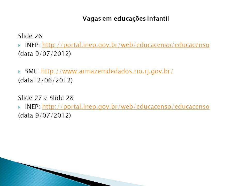 Vagas em educações infantil Slide 26  INEP: http://portal.inep.gov.br/web/educacenso/educacensohttp://portal.inep.gov.br/web/educacenso/educacenso (d
