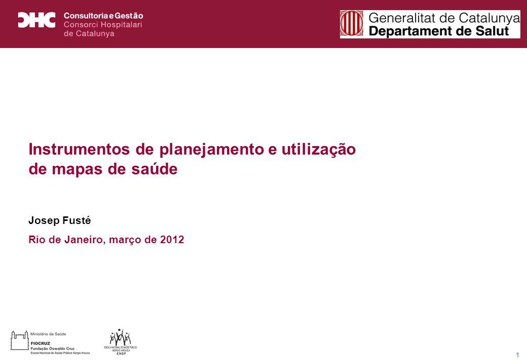 Título general da apresentação - CHC Consultoria e Gestão 1 Instrumentos de planejamento e utilização de mapas de saúde Josep Fusté Rio de Janeiro, março de 2012