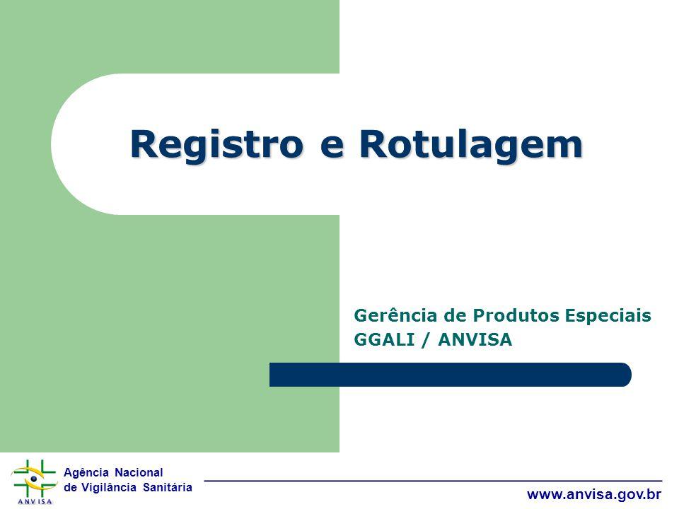 Agência Nacional de Vigilância Sanitária www.anvisa.gov.br Registro e Rotulagem Gerência de Produtos Especiais GGALI / ANVISA