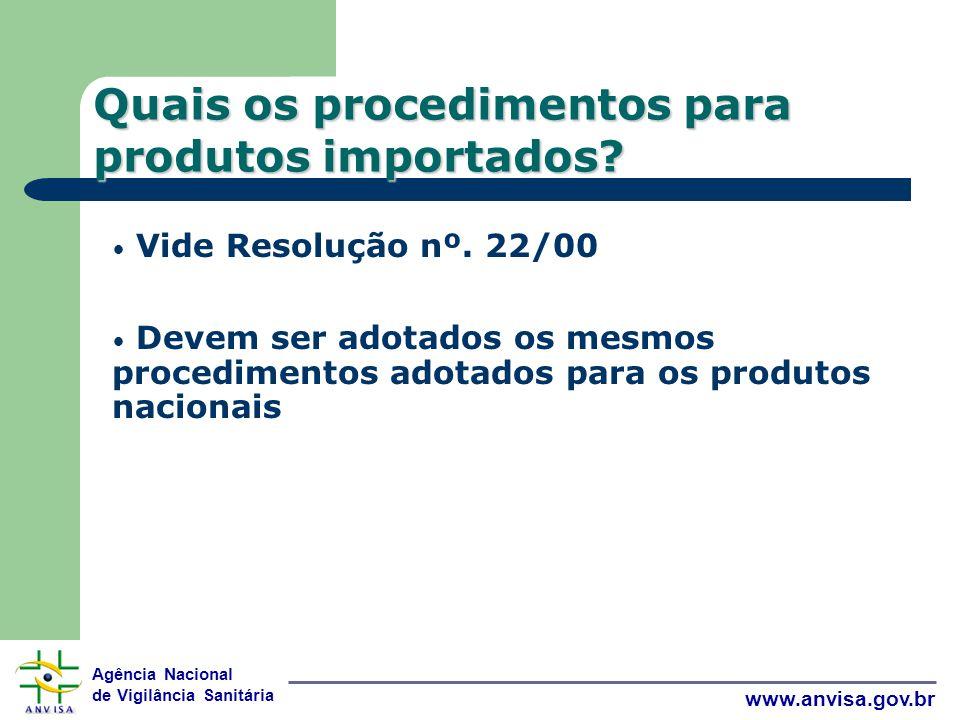 Agência Nacional de Vigilância Sanitária www.anvisa.gov.br Quais os procedimentos para produtos importados.
