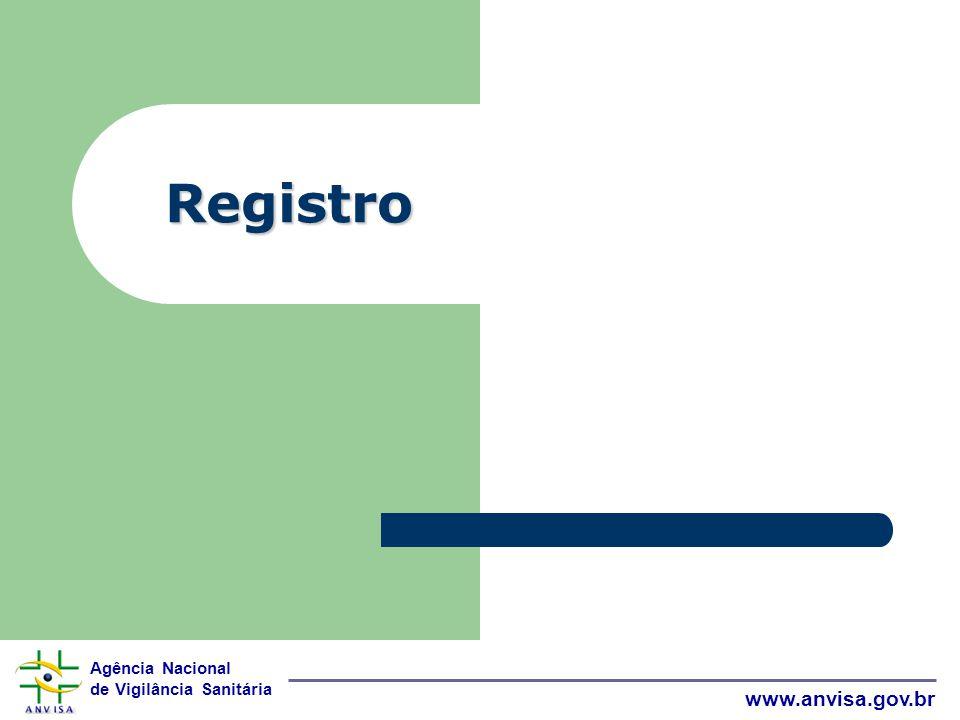 Agência Nacional de Vigilância Sanitária www.anvisa.gov.br Registro