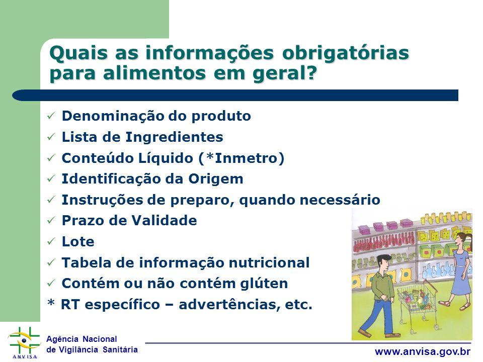 Agência Nacional de Vigilância Sanitária www.anvisa.gov.br Quais as informações obrigatórias para alimentos em geral.