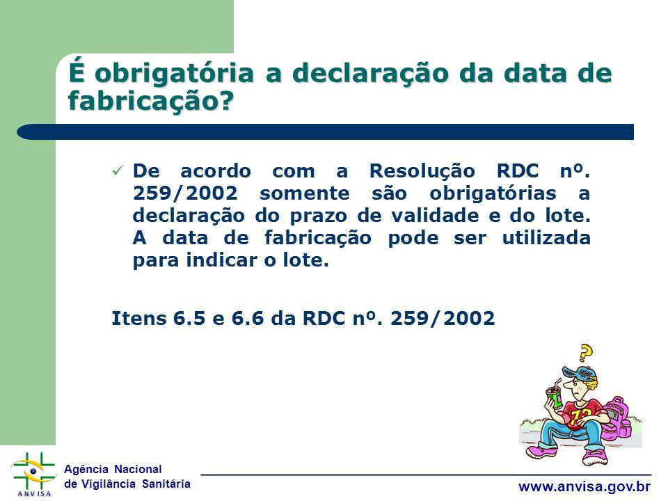 Agência Nacional de Vigilância Sanitária www.anvisa.gov.br É obrigatória a declaração da data de fabricação.