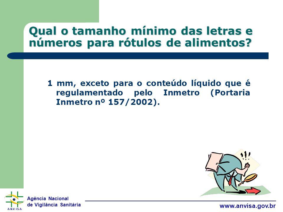 Agência Nacional de Vigilância Sanitária www.anvisa.gov.br Qual o tamanho mínimo das letras e números para rótulos de alimentos.