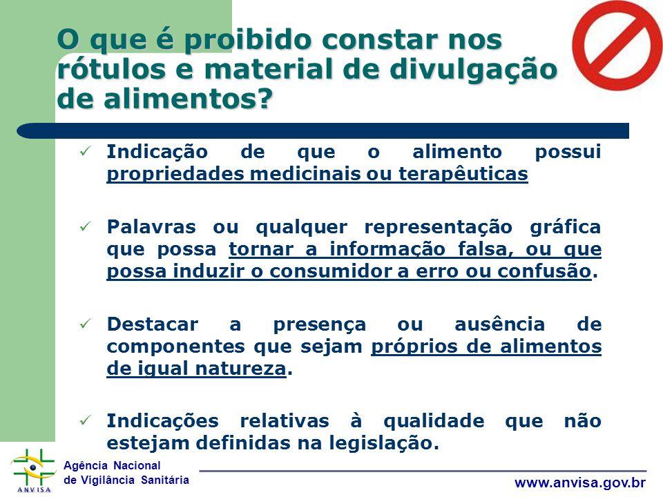 Agência Nacional de Vigilância Sanitária www.anvisa.gov.br O que é proibido constar nos rótulos e material de divulgação de alimentos.