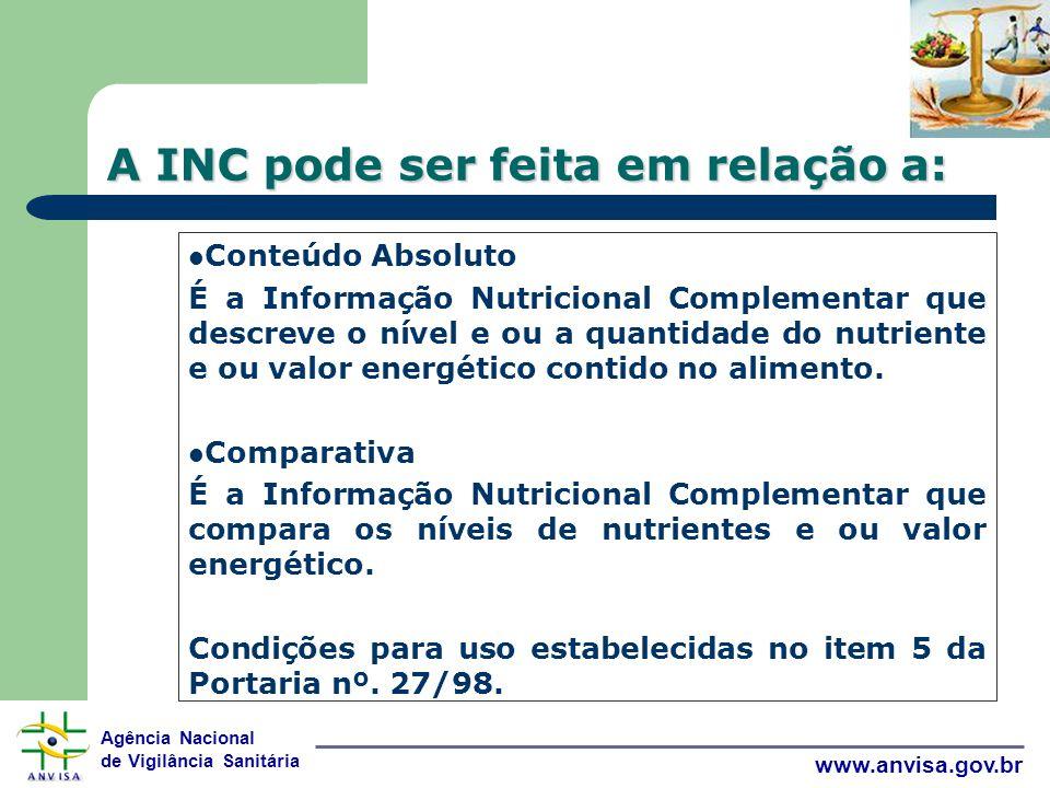 Agência Nacional de Vigilância Sanitária www.anvisa.gov.br A INC pode ser feita em relação a: Conteúdo Absoluto É a Informação Nutricional Complementar que descreve o nível e ou a quantidade do nutriente e ou valor energético contido no alimento.