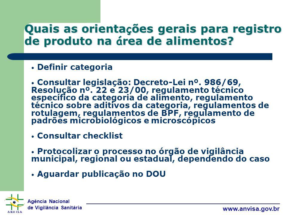 Agência Nacional de Vigilância Sanitária www.anvisa.gov.br Quais as orienta ç ões gerais para registro de produto na á rea de alimentos.