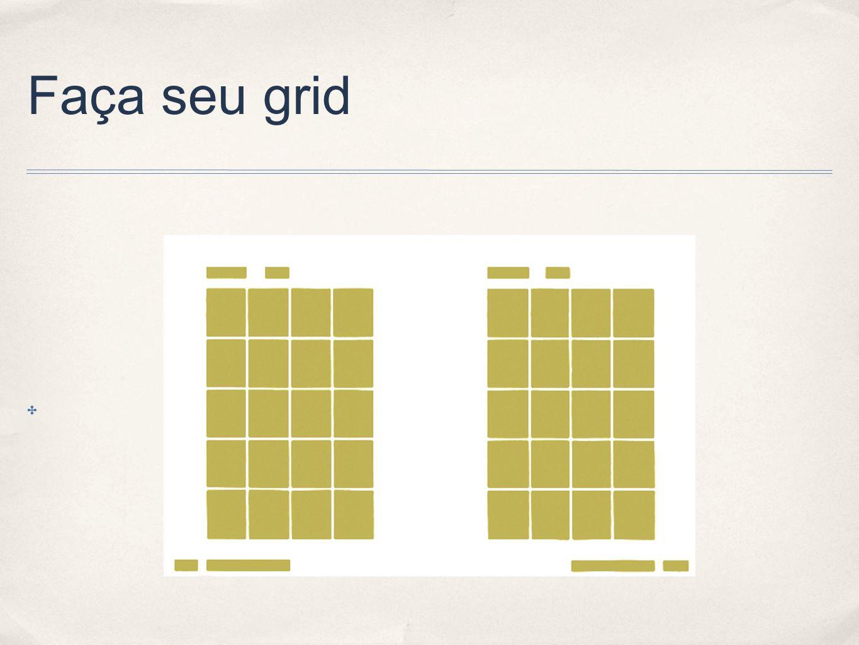 Faça seu grid ✤