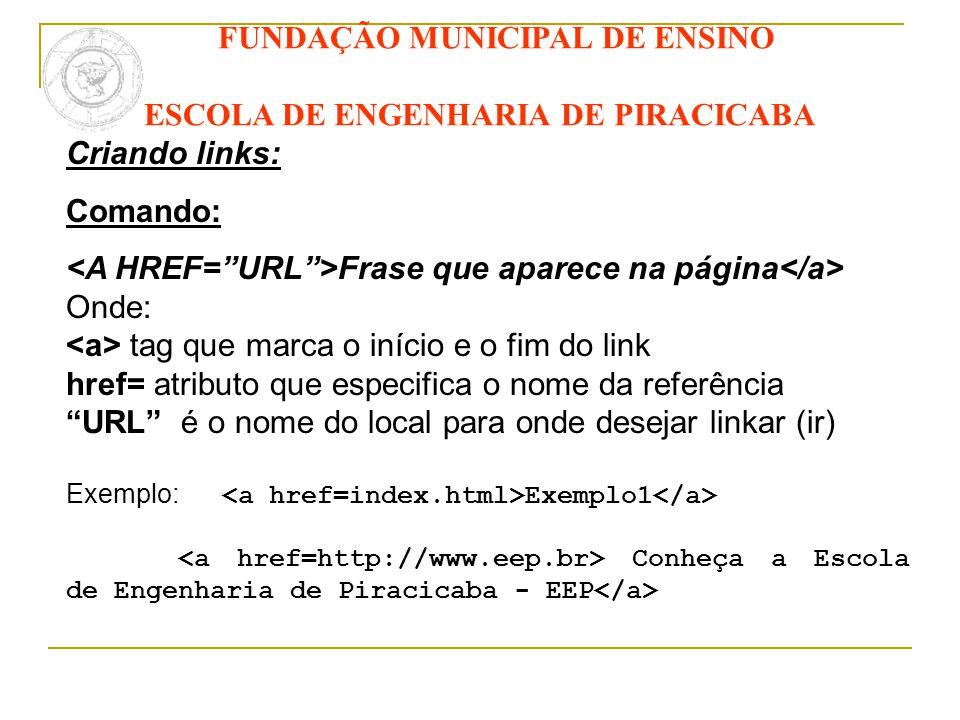 FUNDAÇÃO MUNICIPAL DE ENSINO ESCOLA DE ENGENHARIA DE PIRACICABA Criando links: Comando: Frase que aparece na página Onde: tag que marca o início e o f