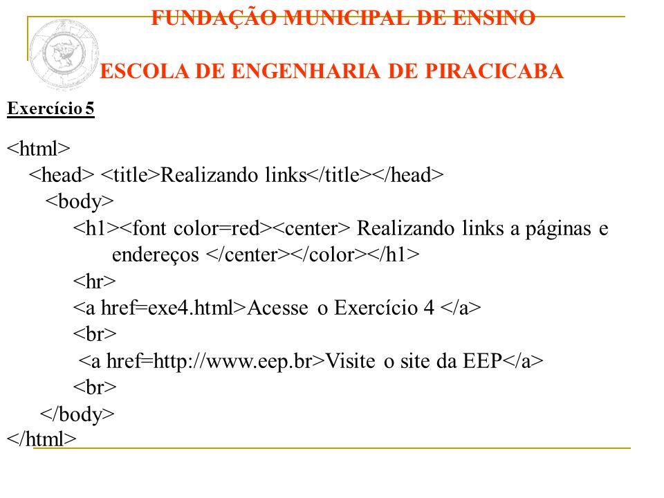 FUNDAÇÃO MUNICIPAL DE ENSINO ESCOLA DE ENGENHARIA DE PIRACICABA Exercício 5 Realizando links Realizando links a páginas e endereços Acesse o Exercício