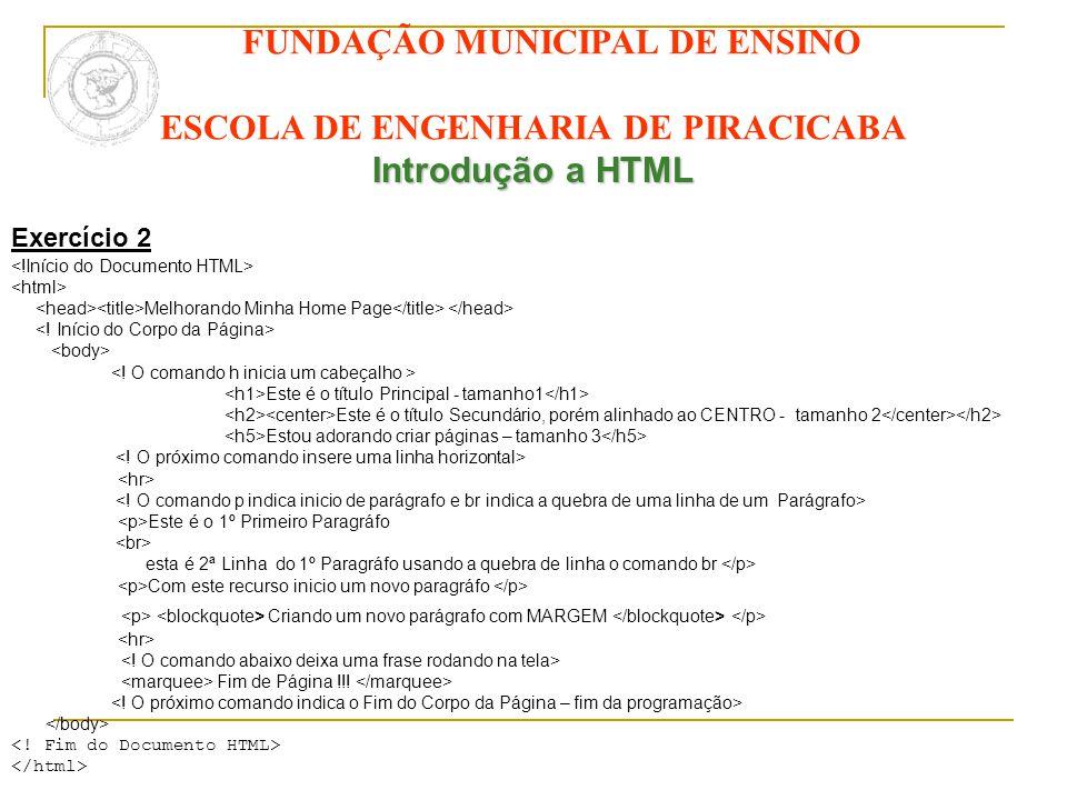 FUNDAÇÃO MUNICIPAL DE ENSINO ESCOLA DE ENGENHARIA DE PIRACICABA Introdução a HTML Exercício 2 Melhorando Minha Home Page Este é o título Principal - t