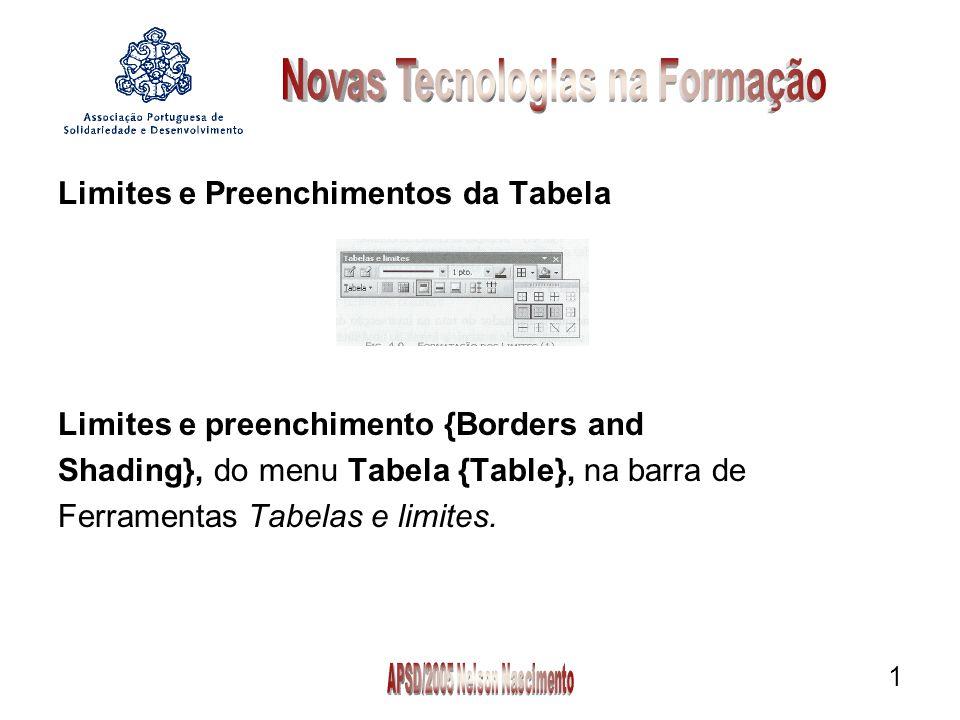 1 Limites e Preenchimentos da Tabela Limites e preenchimento {Borders and Shading}, do menu Tabela {Table}, na barra de Ferramentas Tabelas e limites.