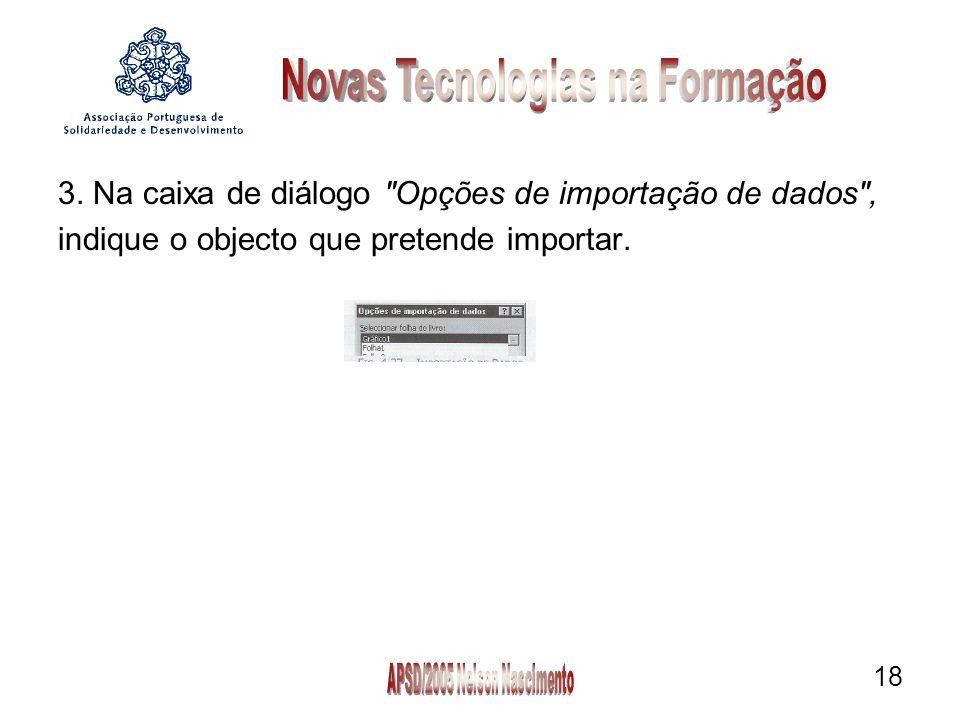 18 3. Na caixa de diálogo Opções de importação de dados , indique o objecto que pretende importar.