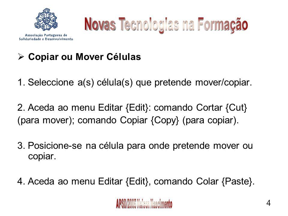 4  Copiar ou Mover Células 1. Seleccione a(s) célula(s) que pretende mover/copiar.