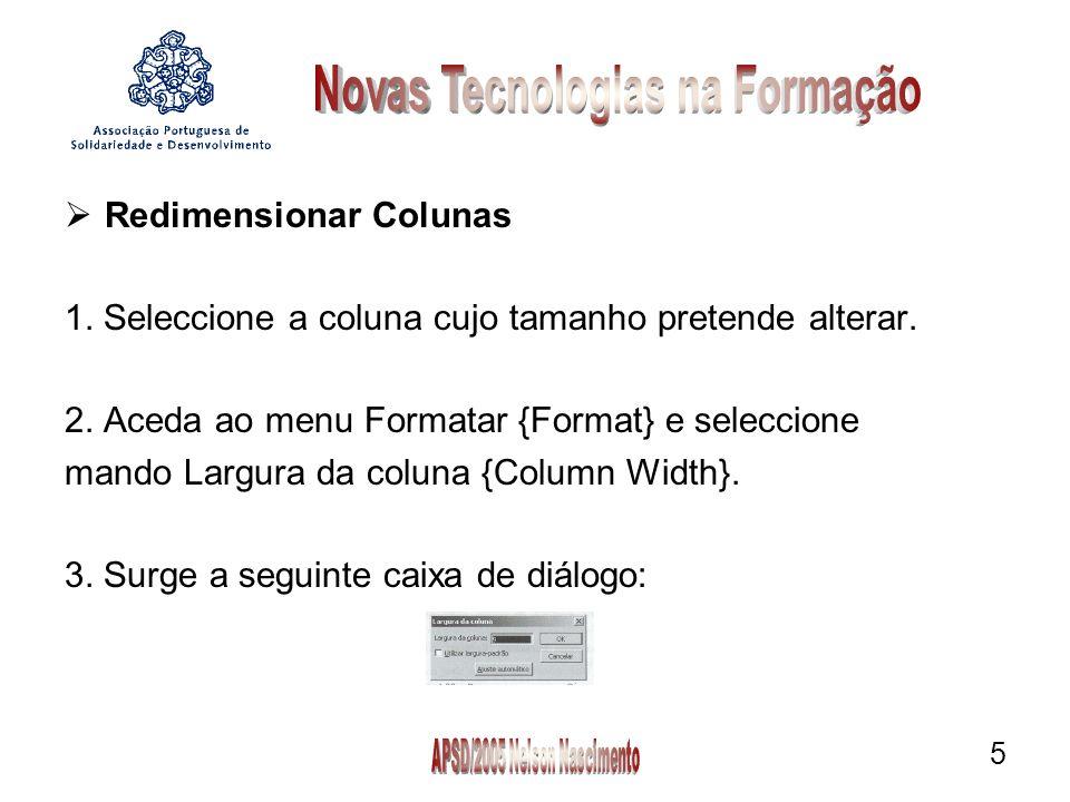 6 Largura da coluna {Column Width} -Permite indicar a dimensão que pretende.