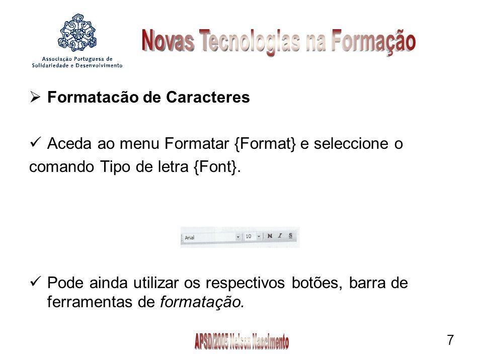 7  Formatacão de Caracteres Aceda ao menu Formatar {Format} e seleccione o comando Tipo de letra {Font}.