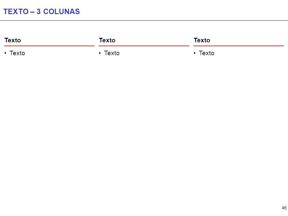46 TEXTO – 3 COLUNAS Texto
