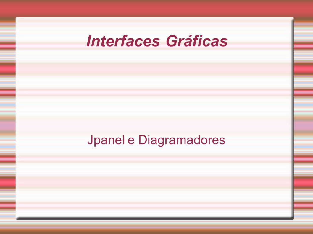 Interfaces Gráficas Jpanel e Diagramadores