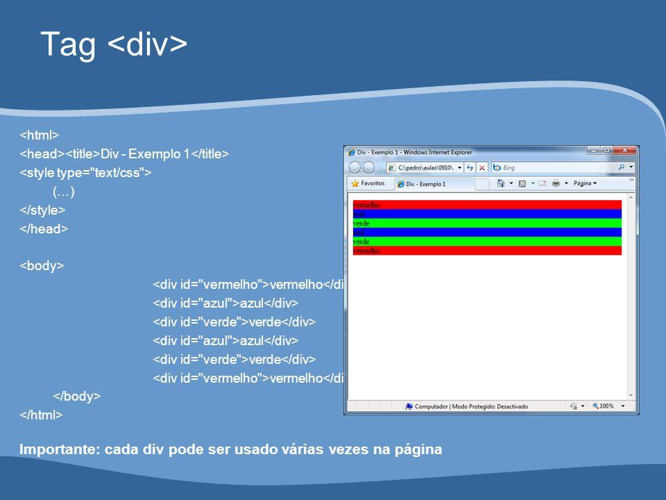 Tag Div - Exemplo 1 (…) vermelho azul verde azul verde vermelho Importante: cada div pode ser usado várias vezes na página