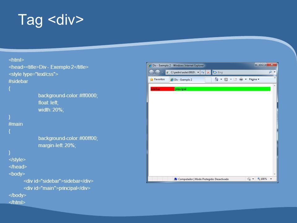 Tag Div - Exemplo 2 #sidebar { background-color: #ff0000; float: left; width: 20%; } #main { background-color: #00ff00; margin-left: 20%; } sidebar principal