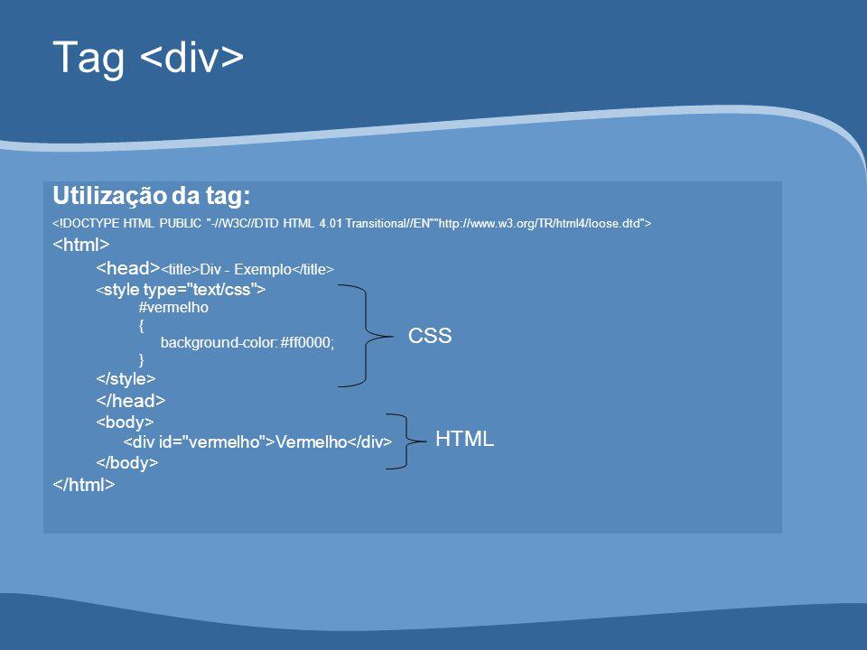 Utilização da tag: Div - Exemplo #vermelho { background-color: #ff0000; } Vermelho Tag CSS HTML