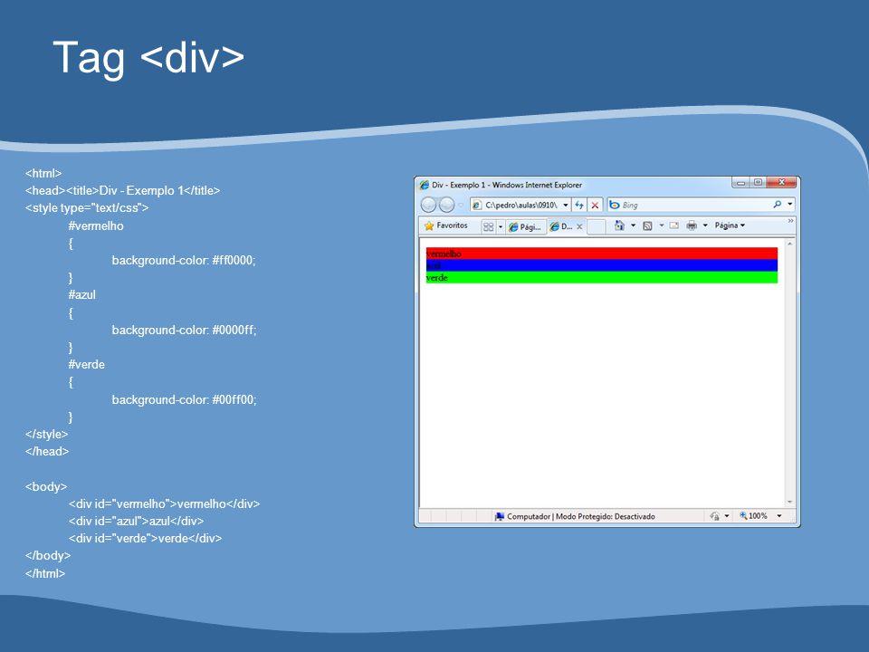 Div - Exemplo 1 #vermelho { background-color: #ff0000; } #azul { background-color: #0000ff; } #verde { background-color: #00ff00; } vermelho azul verde