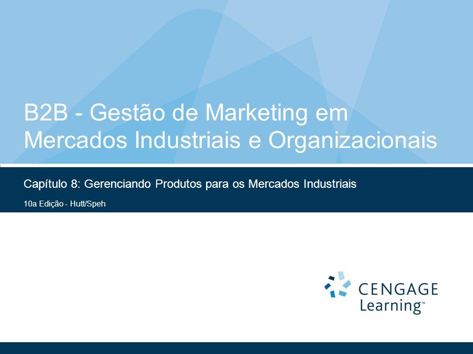 10a Edição - Hutt/Speh B2B - Gestão de Marketing em Mercados Industriais e Organizacionais Capítulo 8: Gerenciando Produtos para os Mercados Industria