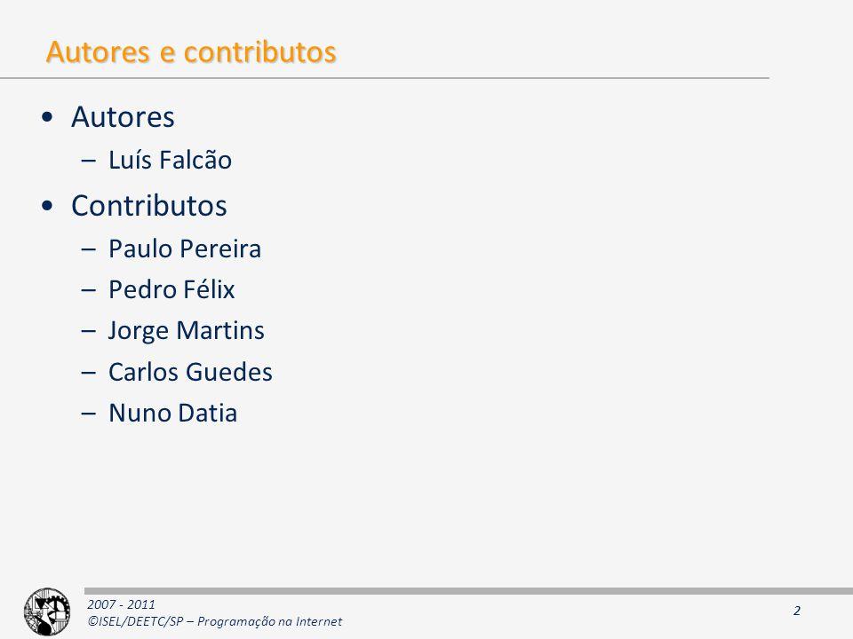 2007 - 2011 ©ISEL/DEETC/SP – Programação na Internet 2 Autores e contributos Autores –Luís Falcão Contributos –Paulo Pereira –Pedro Félix –Jorge Martins –Carlos Guedes –Nuno Datia 2