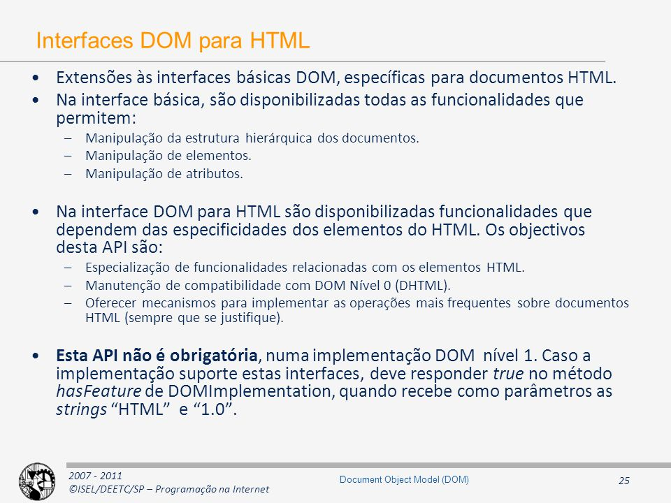 2007 - 2011 ©ISEL/DEETC/SP – Programação na Internet 25 Document Object Model (DOM) Interfaces DOM para HTML Extensões às interfaces básicas DOM, específicas para documentos HTML.