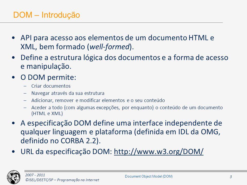 2007 - 2011 ©ISEL/DEETC/SP – Programação na Internet 24 Document Object Model (DOM) Interfaces Text e Comment interface Text : CharacterData { Text splitText(in unsigned long offset) raises(DOMException); }; Text Node CharacterData Comment interface Comment : CharacterData { }; Text Comment