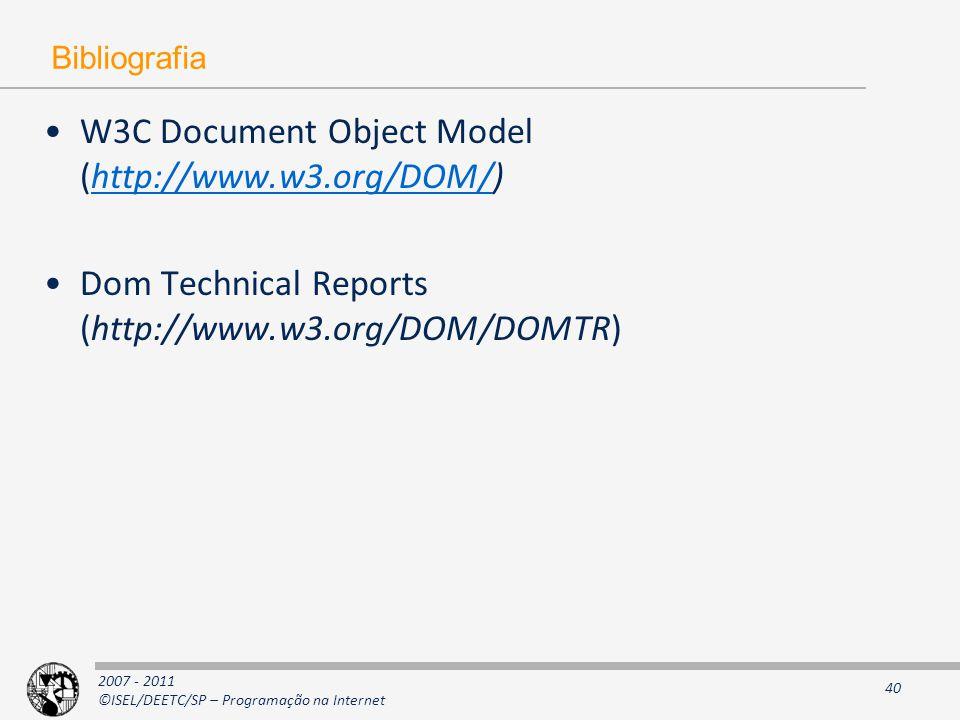 2007 - 2011 ©ISEL/DEETC/SP – Programação na Internet 40 Bibliografia W3C Document Object Model (http://www.w3.org/DOM/)http://www.w3.org/DOM/ Dom Technical Reports (http://www.w3.org/DOM/DOMTR)