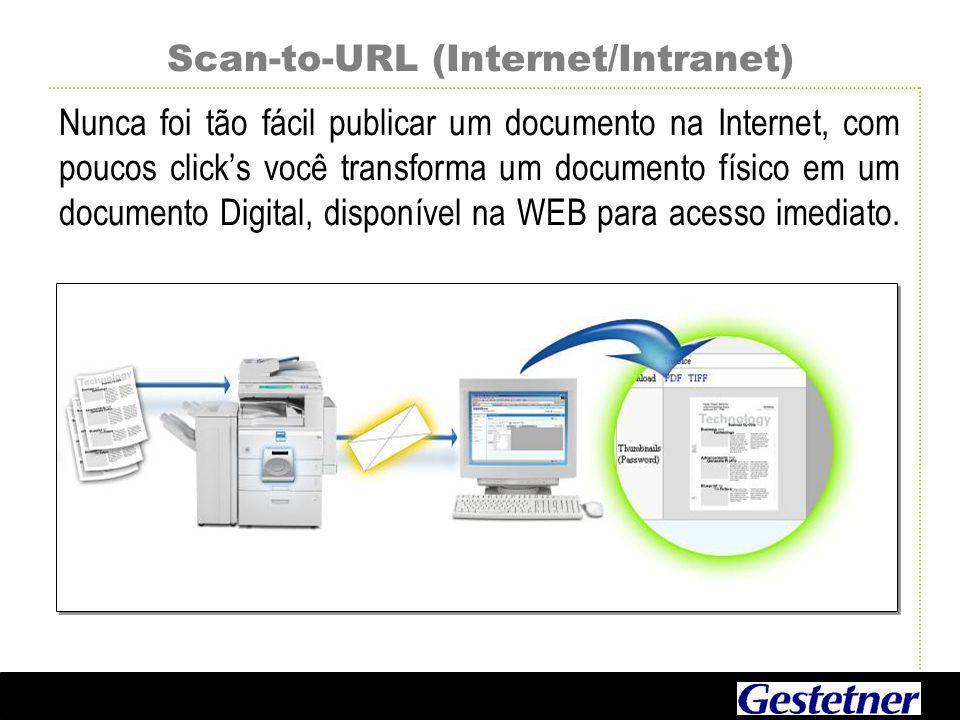 Scan-to-URL (Internet/Intranet) Nunca foi tão fácil publicar um documento na Internet, com poucos click's você transforma um documento físico em um documento Digital, disponível na WEB para acesso imediato.