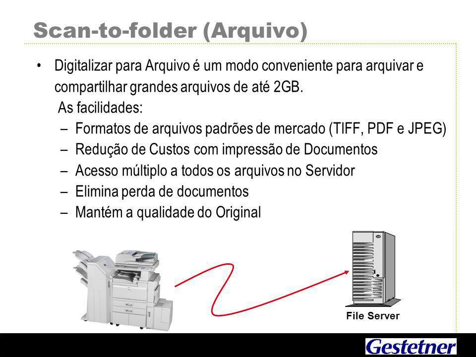 Scan-to-folder (Arquivo) Digitalizar para Arquivo é um modo conveniente para arquivar e compartilhar grandes arquivos de até 2GB.