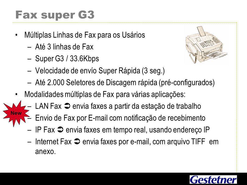 Fax super G3 Múltiplas Linhas de Fax para os Usários –Até 3 linhas de Fax –Super G3 / 33.6Kbps –Velocidade de envío Super Rápida (3 seg.) –Até 2.000 Seletores de Discagem rápida (pré-configurados) Modalidades múltiplas de Fax para várias aplicações: –LAN Fax  envia faxes a partir da estação de trabalho –Envio de Fax por E-mail com notificação de recebimento –IP Fax  envia faxes em tempo real, usando endereço IP –Internet Fax  envia faxes por e-mail, com arquivo TIFF em anexo.