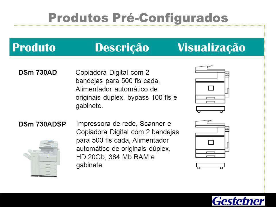 Produtos Pré-Configurados ProdutoDescriçãoVisualização DSm 730ADCopiadora Digital com 2 bandejas para 500 fls cada, Alimentador automático de originais dúplex, bypass 100 fls e gabinete.