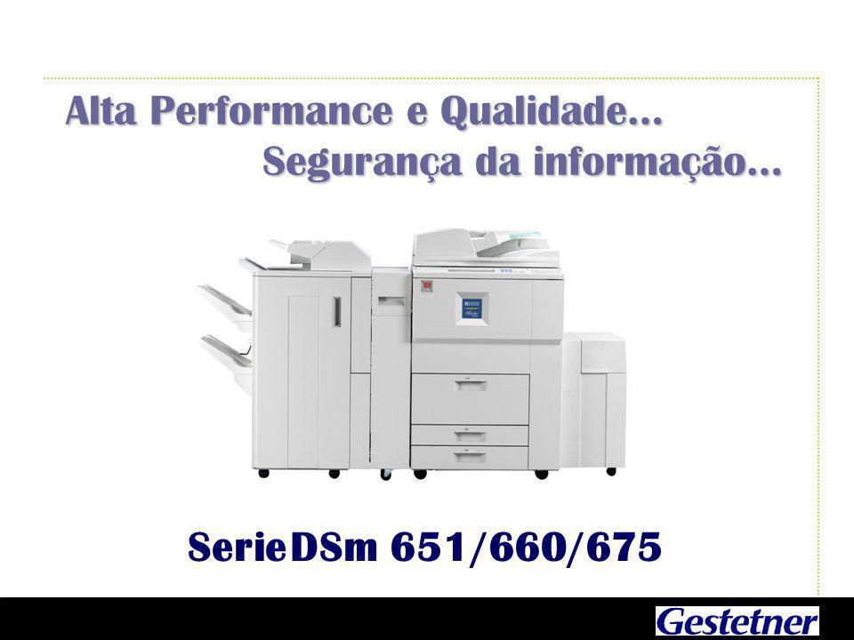 Alta Performance e Qualidade… Segurança da informação… Segurança da informação… Serie DSm 651/660/675