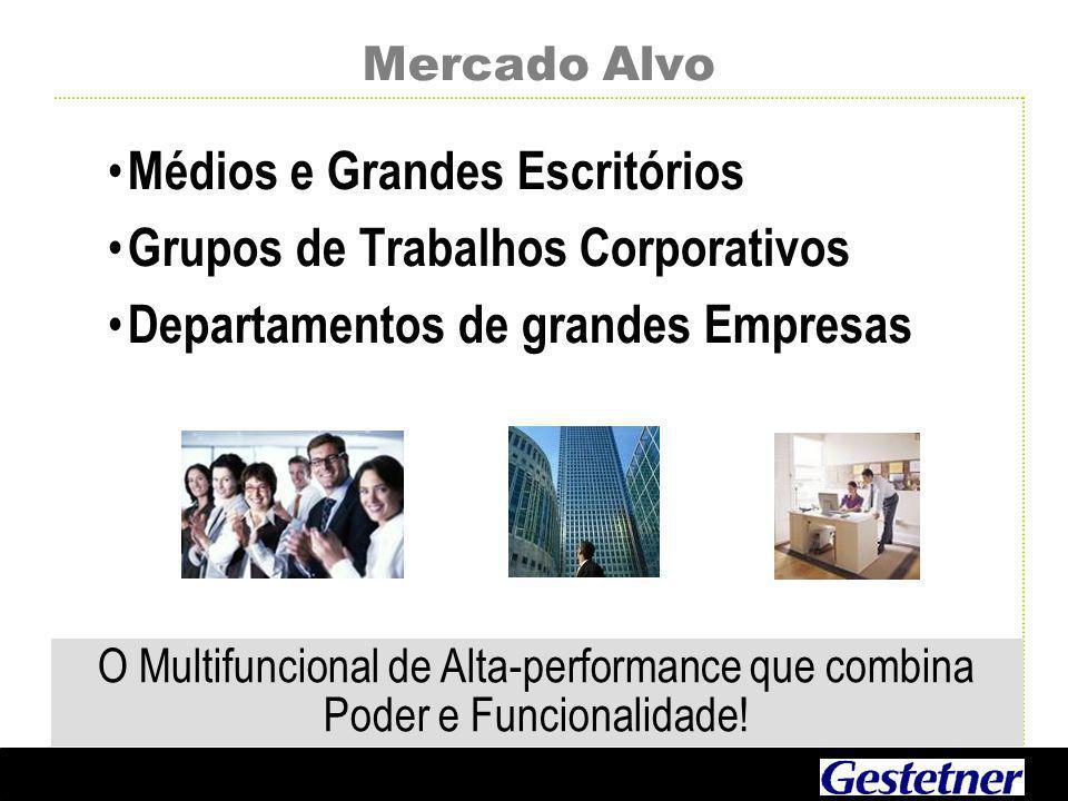 Mercado Alvo Médios e Grandes Escritórios Grupos de Trabalhos Corporativos Departamentos de grandes Empresas O Multifuncional de Alta-performance que combina Poder e Funcionalidade!